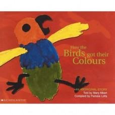 Aboriginal Story - How the Birds Got Their Colours - by Mary Albert