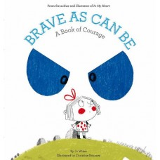 Brave as Can Be - a book of courage - by Jo Witek