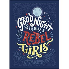 Good Night Stories for Rebel Girls - by Elena Favilli, Francesca Cavallo