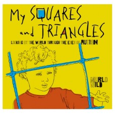 My Squares and Triangles - Looking at the World through the Eyes of Autism