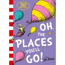 Oh, The Places You'll Go! - 30th Anniversary Edition - Dr Seuss
