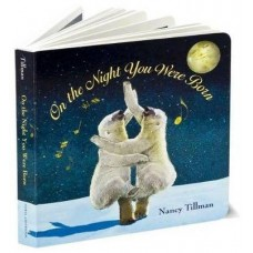 On the Night You Where Born - by Nancy Tillman - Board Book