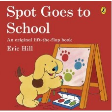 Spot Goes to School Lift the Flap Book - by Eric Hill