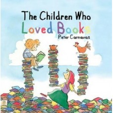 The Children Who Loved Books - By Peter Carnavas