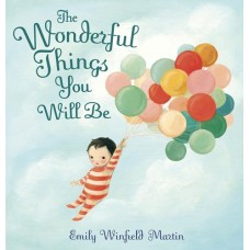 The Wonderful Things You Will Be - by Emily Winfield Martin