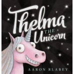 Thelma the Unicorn - by Aaron Blabey