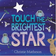 Touch the Brightest Star - by Christie Matheson
