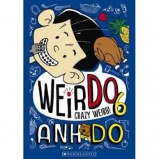 WeirDo - Crazy Weird - Book 6 - by Anh Do