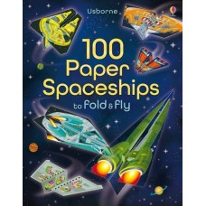 100 Paper Spaceships to Fold and Fly - Usborne
