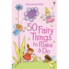 50 Fairy Things to Make and Do - Usborne